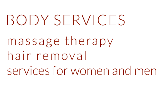 Body Services - Massage Therapy, Hair Removal Waxing Services for Men and Women